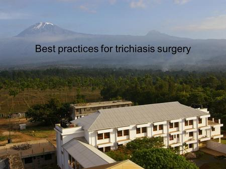 "Best practices for trichiasis surgery. Why do we need ""best practices"" for trichiasis surgery? Trichiasis continues to be a major cause of blindness &"
