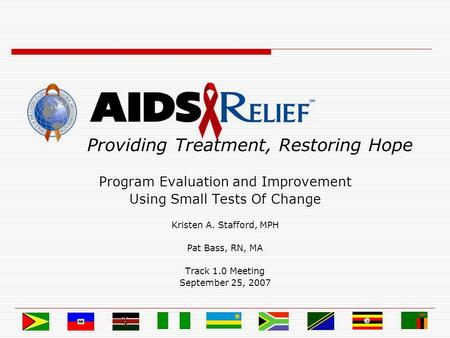 Providing Treatment, Restoring Hope Program Evaluation and Improvement Using Small Tests Of Change Kristen A. Stafford, MPH Pat Bass, RN, MA Track 1.0.