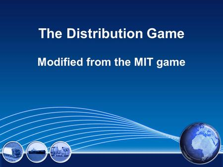 The Distribution Game Modified from the MIT game.