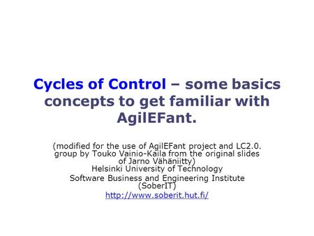 (modified for the use of AgilEFant project and LC2.0. group by Touko Vainio-Kaila from the original slides of Jarno Vähäniitty) Helsinki University of.