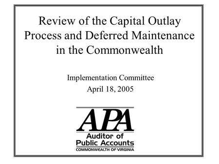 Review of the Capital Outlay Process and Deferred Maintenance in the Commonwealth Implementation Committee April 18, 2005.