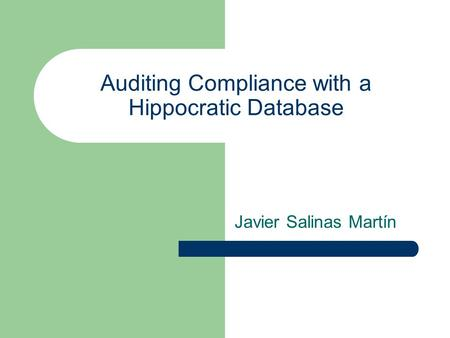 Auditing Compliance with a Hippocratic Database Javier Salinas Martín.