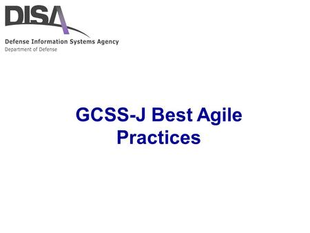 "GCSS-J Best Agile Practices. 2 LTG Gainey, JS/J4 Ops Sponsor: ""I want capability delivered in dog-years!"" GCSS-J Program Overview Joint Logistics Environment:"