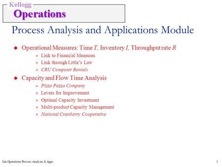 Lin/Operations/Process Analysis & Apps1 Process Analysis and Applications Module u Operational Measures: Time T, Inventory I, Throughput rate R »Link to.