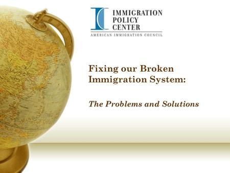 Fixing our Broken Immigration System: The Problems and Solutions.