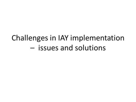 Challenges in IAY implementation – issues and solutions.