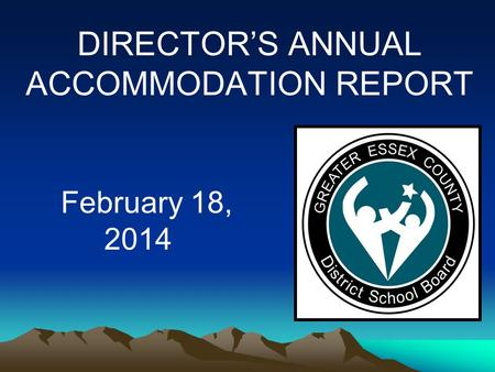 DIRECTOR'S ANNUAL ACCOMMODATION REPORT February 18, 2014.