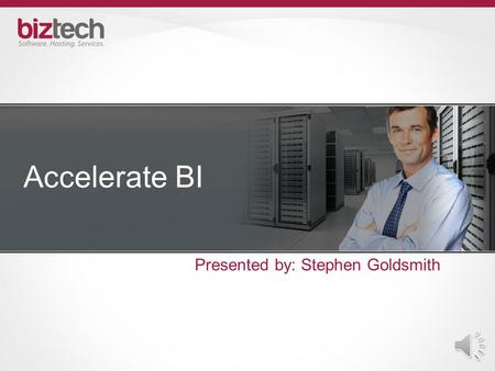 Accelerate BI Presented by: Stephen Goldsmith RapidApp BI Methodology  Agile Project Management, Quality Assurance, Knowledge Transfer  Plan Business.