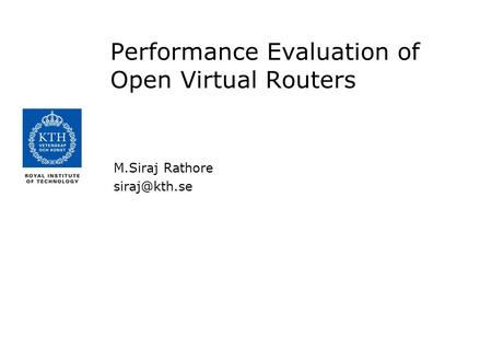 Performance Evaluation of Open Virtual Routers M.Siraj Rathore