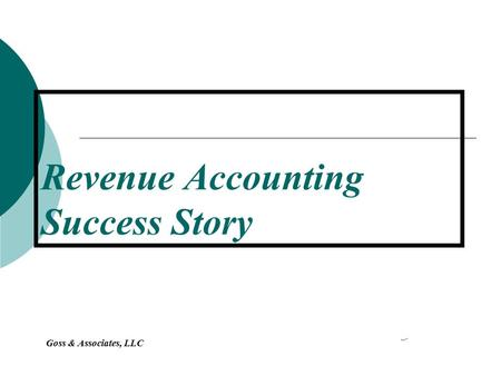 Goss & Associates, LLC Revenue Accounting Success Story.