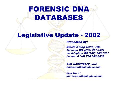 FORENSIC DNA DATABASES Legislative Update - 2002 Presented by: Smith Alling Lane, P.S. Tacoma, WA (253) 627-1091 Washington, DC (202) 258-2301 London 0.