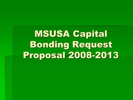 MSUSA Capital Bonding Request Proposal 2008-2013.