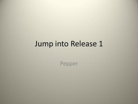 Jump into Release 1 Pepper. Goals for End of Class Project delivery Diagrams (new class & firm state, use, context, sequence) Agile cycles with SCRUM.