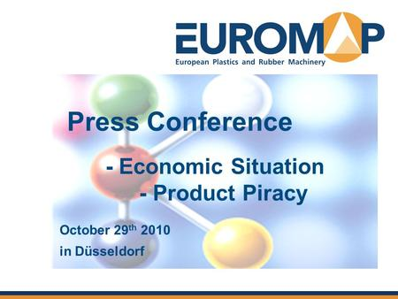 Press Conference - Economic Situation - Product Piracy October 29 th 2010 in Düsseldorf.