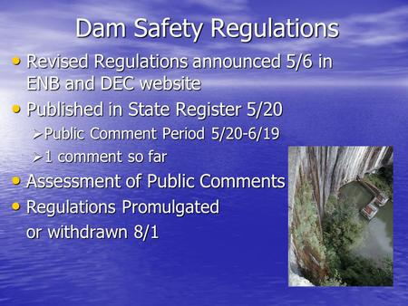 Dam Safety Regulations Revised Regulations announced 5/6 in ENB and DEC website Revised Regulations announced 5/6 in ENB and DEC website Published in State.