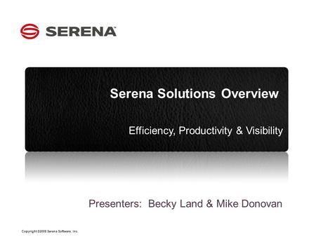 Copyright ©2008 Serena Software, Inc. Click to edit Master subtitle style CLICK TO EDIT MASTER OPTION 1 Serena Solutions Overview Efficiency, Productivity.