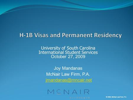 © 2008, McNair Law Firm, P.A. University of South Carolina International Student Services October 27, 2009 Joy Mandanas McNair Law Firm, P.A.
