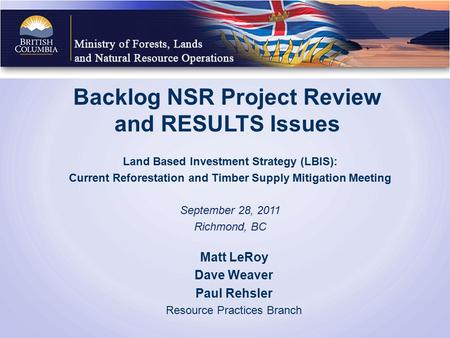 Backlog NSR Project Review and RESULTS Issues Land Based Investment Strategy (LBIS): Current Reforestation and Timber Supply Mitigation Meeting September.