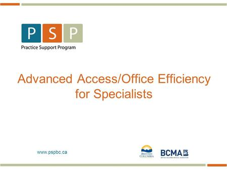 Www.pspbc.ca Advanced Access/Office Efficiency for Specialists.