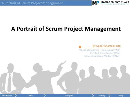 A Portrait of Scrum Project Management By Nader Khorrami Rad Project Management Professional (PMP) Certified ScrumMaster (CSM) Professional Scrum Master.