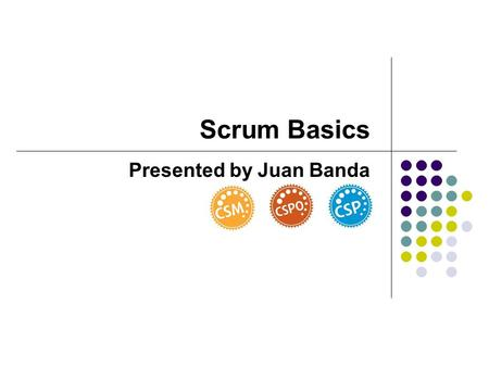 Scrum Basics Presented by Juan Banda. Problems in Software Industry Releases take too long Stabilization takes too long Changes are hard to make Quality.