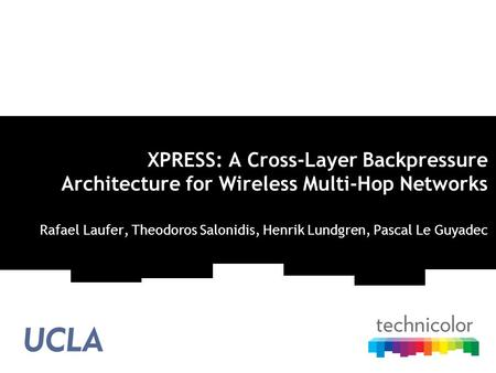 XPRESS: A Cross-Layer Backpressure Architecture for Wireless Multi-Hop Networks Rafael Laufer, Theodoros Salonidis, Henrik Lundgren, Pascal Le Guyadec.