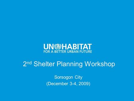 2 nd Shelter Planning Workshop Sorsogon City (December 3-4, 2009)