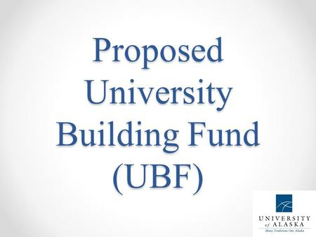 Proposed University Building Fund (UBF). These are possible purposes: Preserve investment in facility and infrastructure assets Establish a mechanism.