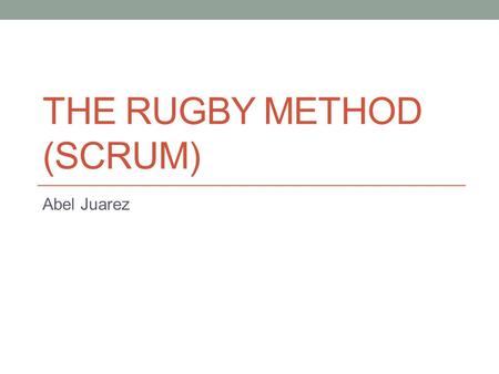 The Rugby Method (SCRUM)
