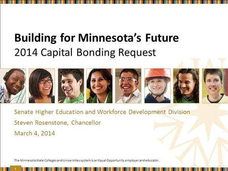 The Minnesota State Colleges and Universities system is an Equal Opportunity employer and educator. Building for Minnesota's Future 2014 Capital Bonding.