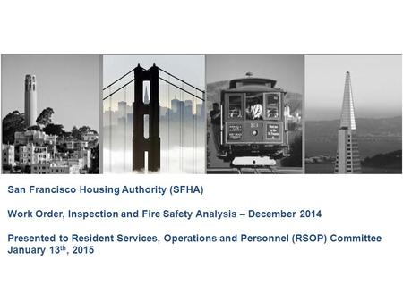 San Francisco Housing Authority (SFHA) Work Order, Inspection and Fire Safety Analysis – December 2014 Presented to Resident Services, Operations and Personnel.