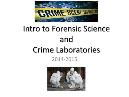 Intro to Forensic Science and Crime Laboratories 2014-2015.