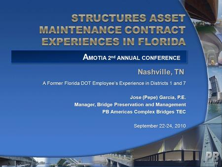 A Former Florida DOT Employee's Experience in Districts 1 and 7 Jose (Pepe) Garcia, P.E. Manager, Bridge Preservation and Management PB Americas Complex.