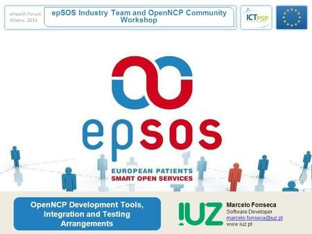 EpSOS Industry Team and OpenNCP Community Workshop OpenNCP Development Tools, Integration and Testing Arrangements Marcelo Fonseca Software Developer