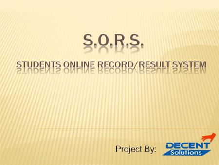  Aims/Objectives: To computerize  1)Students' Registration process.  2)Result Declaration process.  3)Students' Financial Record system.  For Users.