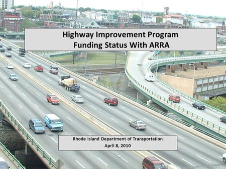 Highway Improvement Program Funding Status With ARRA Rhode Island Department of Transportation April 8, 2010.