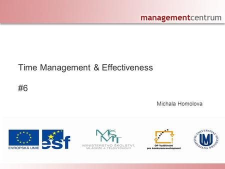 [Your company name] presents: Michala Homolova Personal Effectiveness – The Right Decisions Time Management & Effectiveness #6.