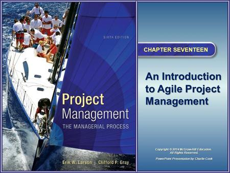 An Introduction to Agile Project Management CHAPTER SEVENTEEN PowerPoint Presentation by Charlie Cook Copyright © 2014 McGraw-Hill Education. All Rights.