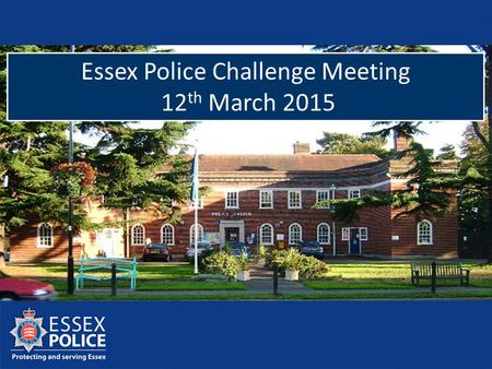 Essex Police Challenge Meeting 12 th March 2015. Austerity Policing on a smaller budget will become the new normal.