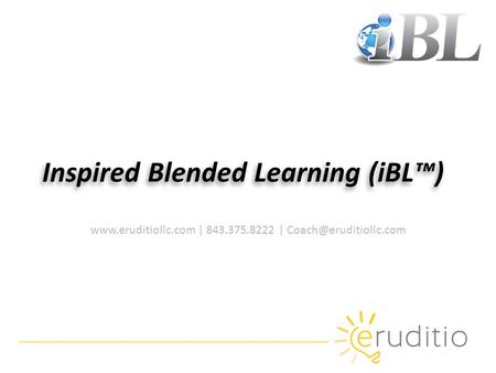 | 843.375.8222 | Inspired Blended Learning (iBL™)