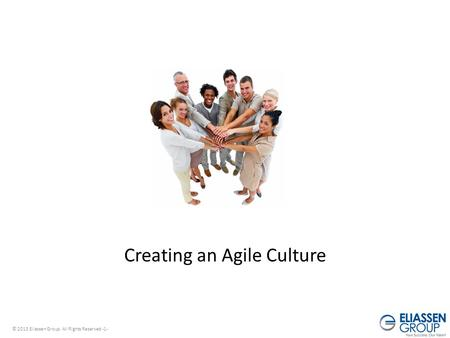 © 2013 Eliassen Group. All Rights Reserved -1- Creating an Agile Culture.