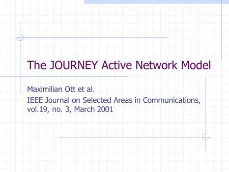 The JOURNEY Active Network Model Maximilian Ott et al. IEEE Journal on Selected Areas in Communications, vol.19, no. 3, March 2001.