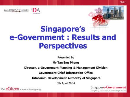 Slide 1 Visitat www.ecitizen.gov.sg Singapore's e-Government : Results and Perspectives Presented by Mr Tan Eng Pheng Director, e-Government Planning &