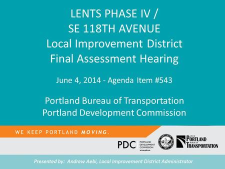 TITLE Tease text LENTS PHASE IV / SE 118TH AVENUE Local Improvement District Final Assessment Hearing June 4, 2014 - Agenda Item #543 Portland Bureau of.