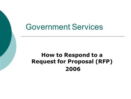 Government Services How to Respond to a Request for Proposal (RFP) 2006.