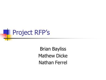 Project RFP's Brian Bayliss Mathew Dicke Nathan Ferrel.