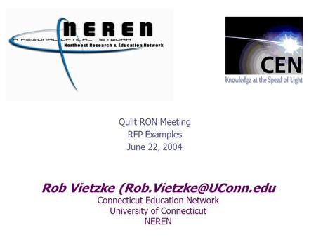 Rob Vietzke Connecticut Education Network University of Connecticut NEREN Quilt RON Meeting RFP Examples June 22, 2004.