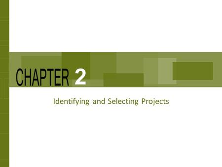 Identifying and Selecting Projects 2. Chapter Concepts How projects are identified and selected A project charter Outsourcing projects using a request.