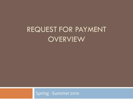 REQUEST FOR PAYMENT OVERVIEW Spring - Summer 2010.