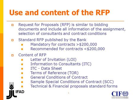 1 Use and content of the RFP  Request for Proposals (RFP) is similar to bidding documents and include all information of the assignment, selection of.